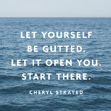 Let Yourself Be Gutted Quote by Cheryl Strayed