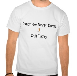 Tomorrow never comes I quit today